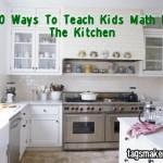 10 Ways To Teach Kids Math In The Kitchen