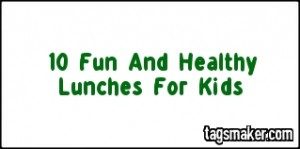 10 Fun And Healthy Lunches For Kids