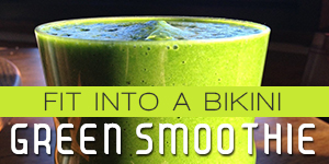 Fit into a Bikini Green Smoothie